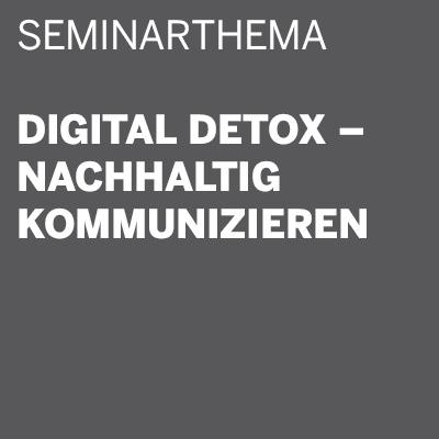 THE DIGITAL DETOX® | Seminarthema: Digital Detox – nachhaltig kommunizieren